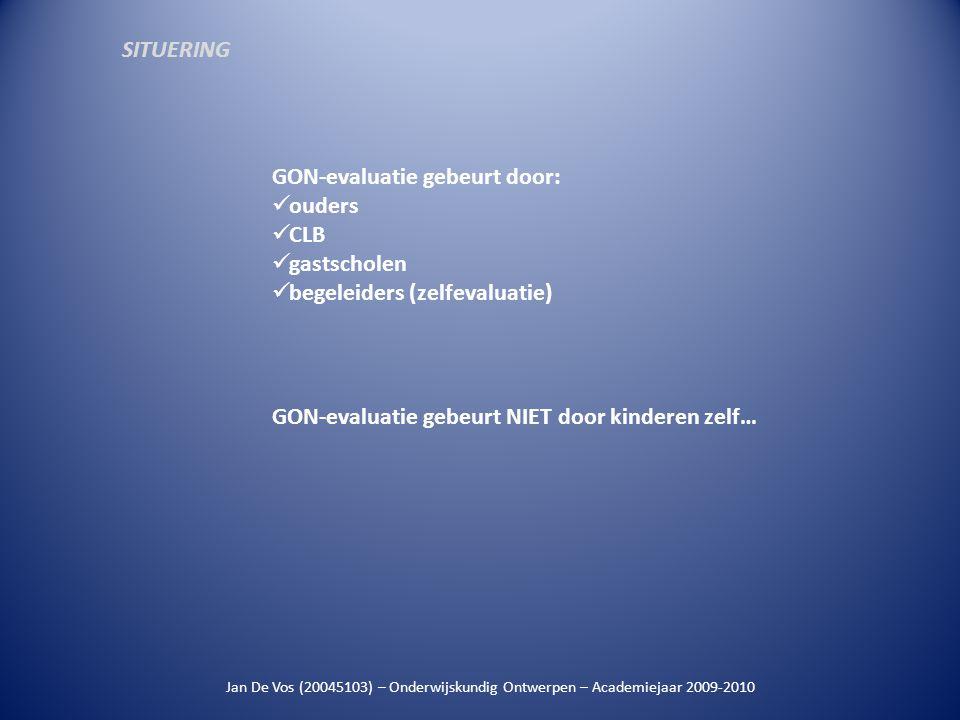 Jan De Vos (20045103) – Onderwijskundig Ontwerpen – Academiejaar 2009-2010 GON-evaluatie gebeurt door:  ouders  CLB  gastscholen  begeleiders (zel