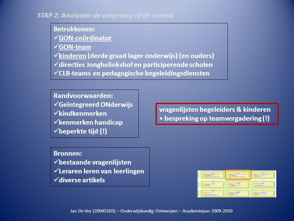 Jan De Vos (20045103) – Onderwijskundig Ontwerpen – Academiejaar 2009-2010 individueel / periodes… / hulp GON-begeleiding, oud-leerling, … STAP 3: Organiseer de ontwerpactiviteiten