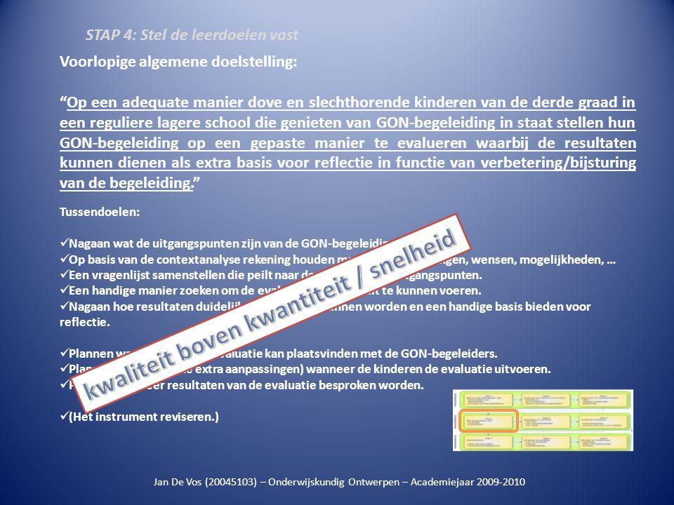 Jan De Vos (20045103) – Onderwijskundig Ontwerpen – Academiejaar 2009-2010 vragen domeinen resultaat De GON-begeleider: • praat met mij over voor- en nadelen van hoorapparaten.