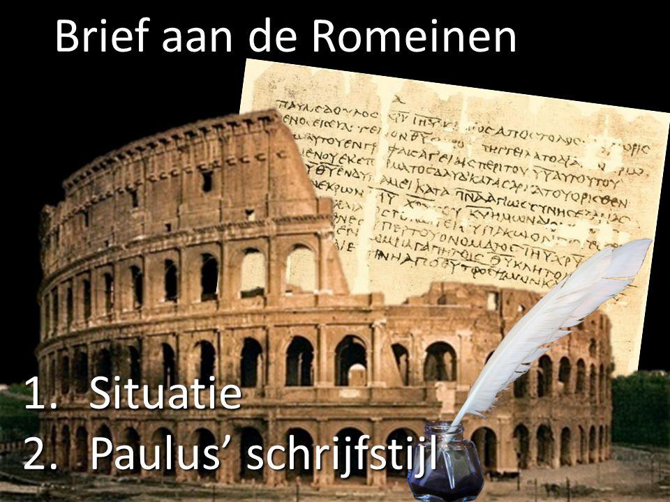Brief aan de Romeinen 1.Situatie 2.Paulus' schrijfstijl