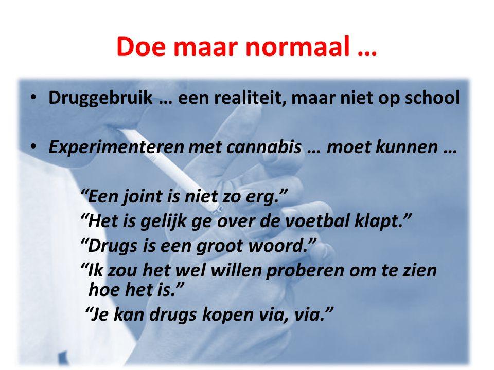 Doe maar normaal … • Druggebruik … een realiteit, maar niet op school • Experimenteren met cannabis … moet kunnen … Een joint is niet zo erg. Het is gelijk ge over de voetbal klapt. Drugs is een groot woord. Ik zou het wel willen proberen om te zien hoe het is. Je kan drugs kopen via, via.