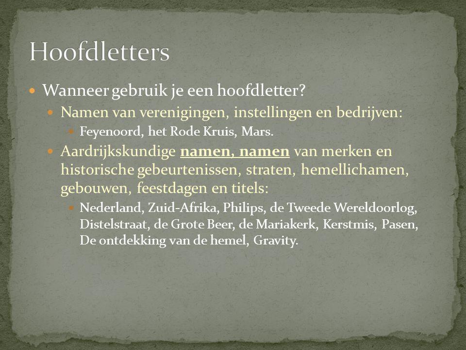  Wanneer gebruik je een hoofdletter?  Namen van verenigingen, instellingen en bedrijven:  Feyenoord, het Rode Kruis, Mars.  Aardrijkskundige namen