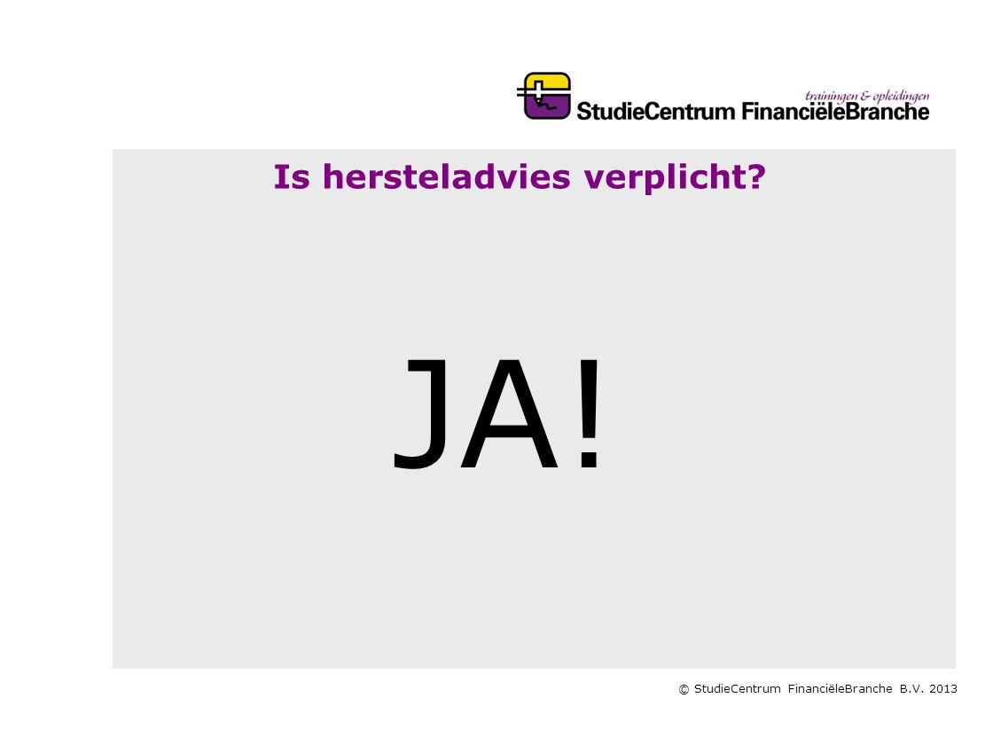 © StudieCentrum FinanciëleBranche B.V. 2013 Is hersteladvies verplicht? JA!