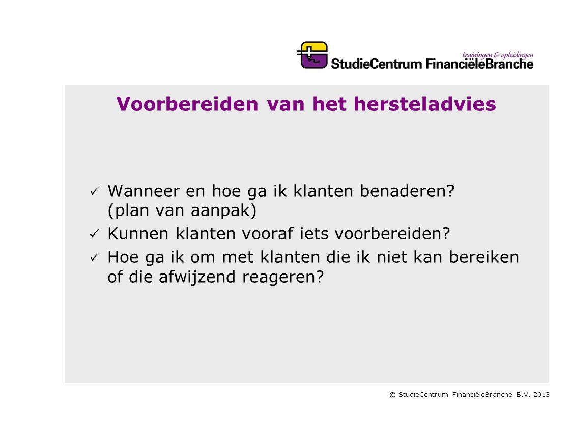 © StudieCentrum FinanciëleBranche B.V. 2013 Voorbereiden van het hersteladvies   Wanneer en hoe ga ik klanten benaderen? (plan van aanpak)   Kunne