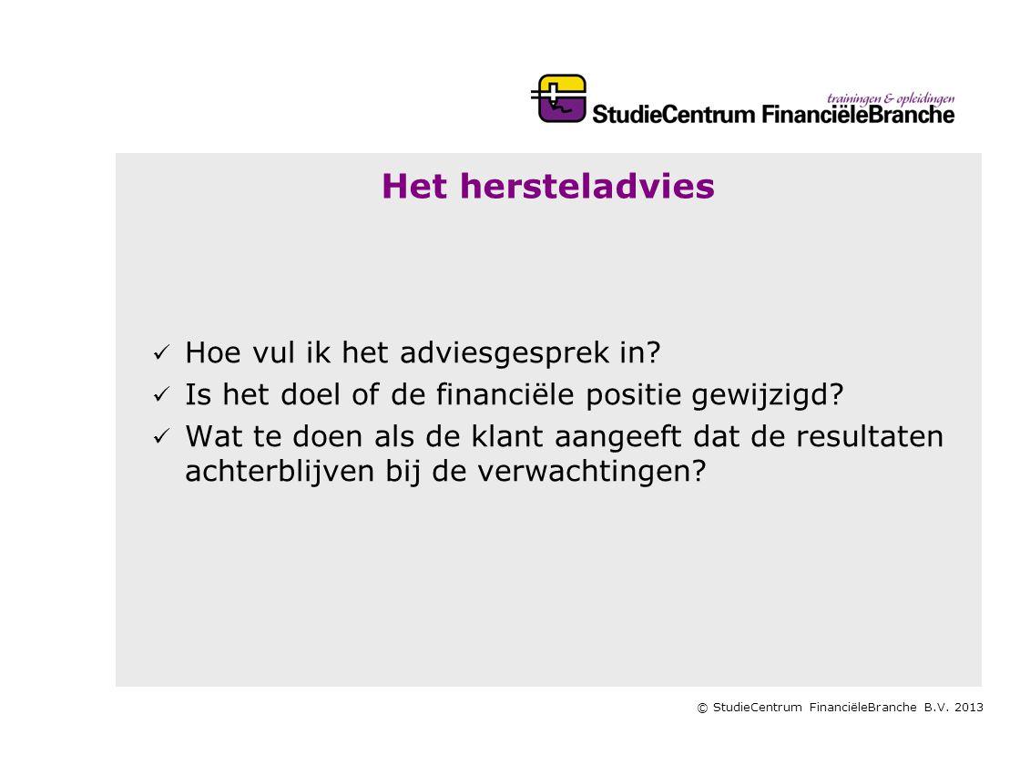 © StudieCentrum FinanciëleBranche B.V. 2013 Het hersteladvies   Hoe vul ik het adviesgesprek in?   Is het doel of de financiële positie gewijzigd?