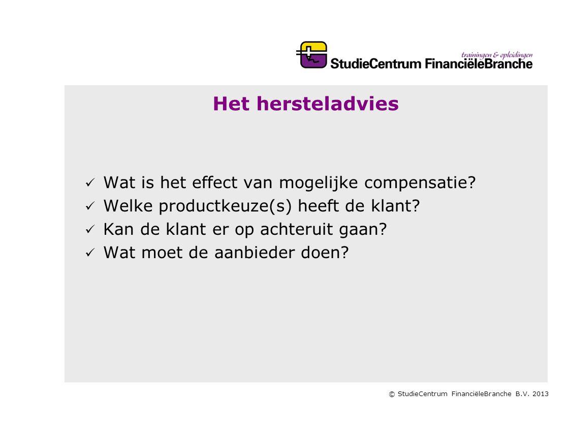 © StudieCentrum FinanciëleBranche B.V. 2013 Het hersteladvies   Wat is het effect van mogelijke compensatie?   Welke productkeuze(s) heeft de klan