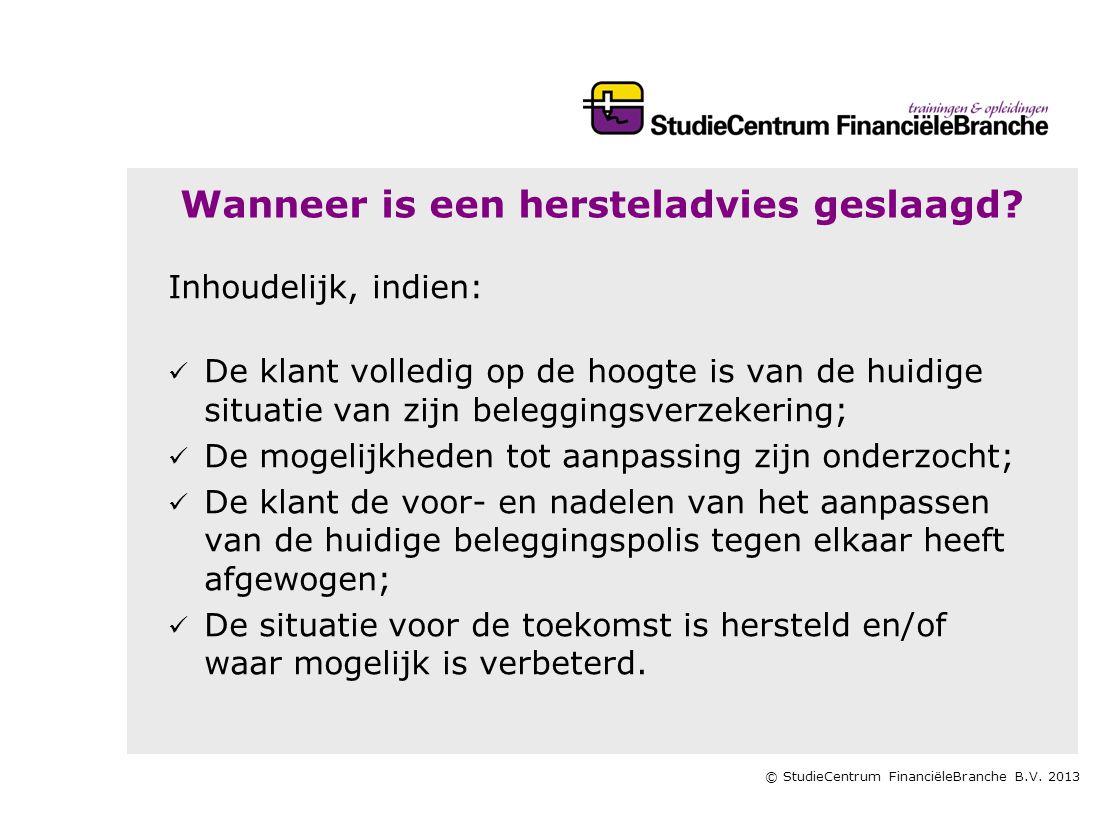 © StudieCentrum FinanciëleBranche B.V. 2013 Wanneer is een hersteladvies geslaagd? Inhoudelijk, indien:   De klant volledig op de hoogte is van de h