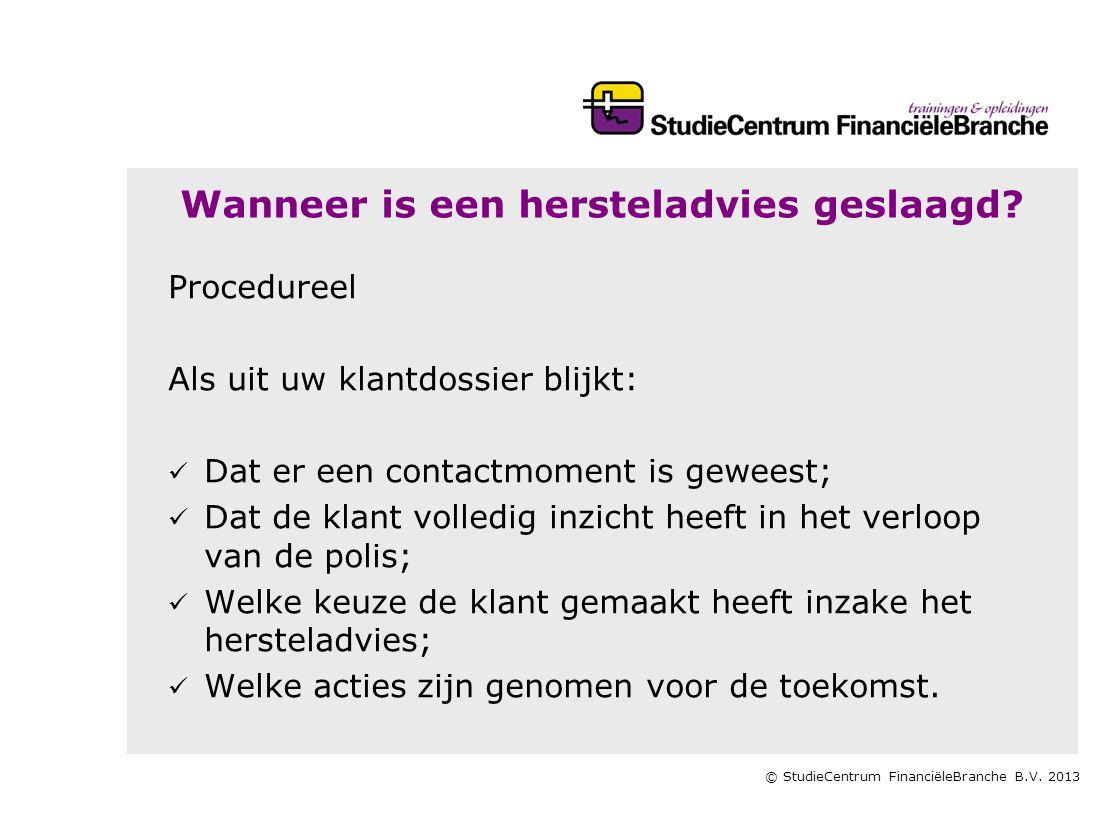 © StudieCentrum FinanciëleBranche B.V.2013 Wanneer is een hersteladvies geslaagd.