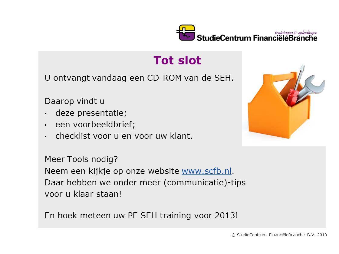 © StudieCentrum FinanciëleBranche B.V. 2013 Tot slot U ontvangt vandaag een CD-ROM van de SEH. Daarop vindt u • • deze presentatie; • • een voorbeeldb