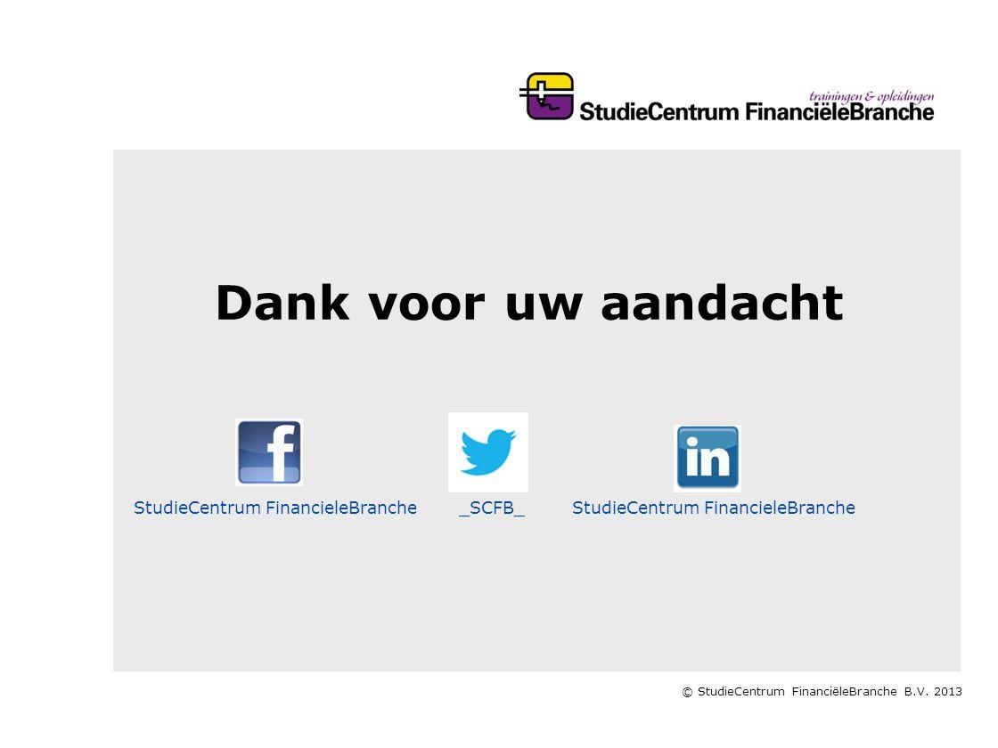 © StudieCentrum FinanciëleBranche B.V. 2013 Dank voor uw aandacht StudieCentrum FinancieleBranche_SCFB_StudieCentrum FinancieleBranche