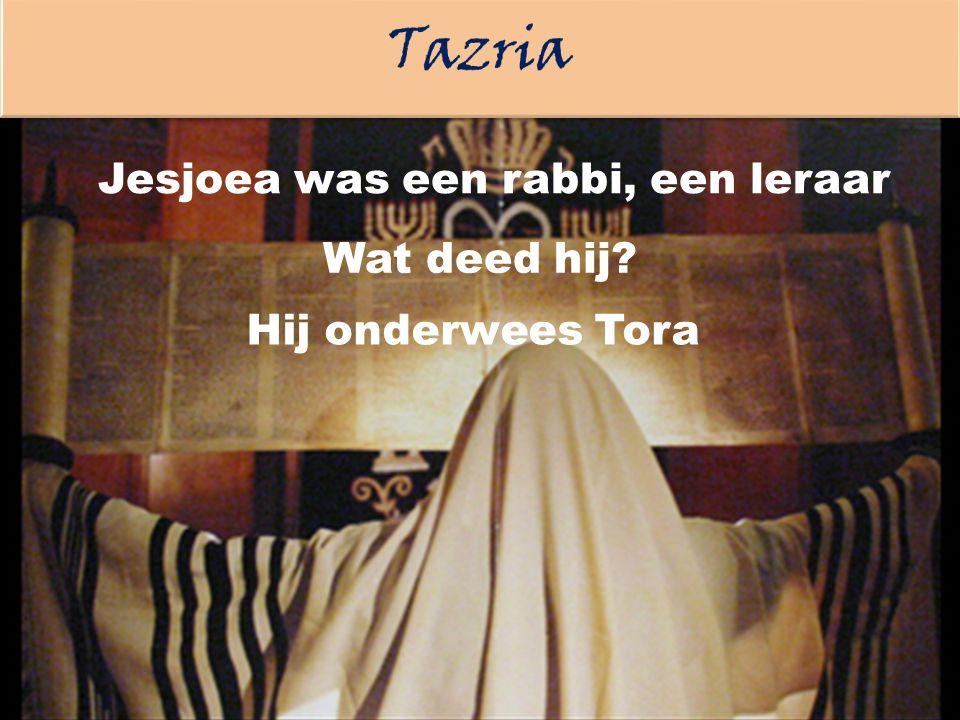 Jesjoea was een rabbi, een leraar Wat deed hij? Hij onderwees Tora