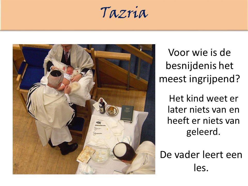 Voor wie is de besnijdenis het meest ingrijpend? Het kind weet er later niets van en heeft er niets van geleerd. De vader leert een les.