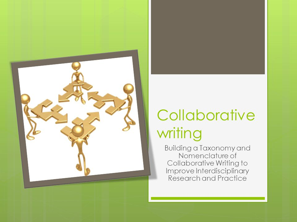 Collaborative writing Building a Taxonomy and Nomenclature of Collaborative Writing to Improve Interdisciplinary Research and Practice