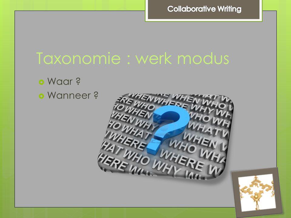Taxonomie : werk modus  Waar  Wanneer