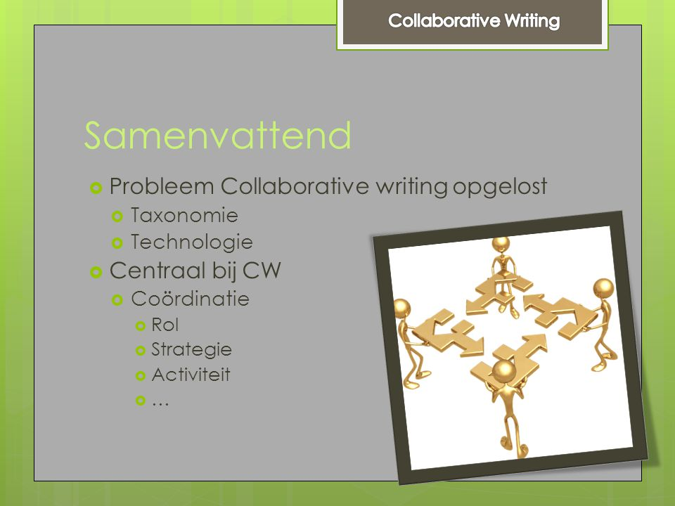 Samenvattend  Probleem Collaborative writing opgelost  Taxonomie  Technologie  Centraal bij CW  Coördinatie  Rol  Strategie  Activiteit  …