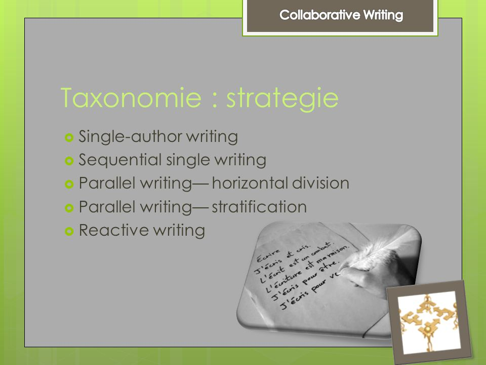 Taxonomie : strategie  Single-author writing  Sequential single writing  Parallel writing— horizontal division  Parallel writing— stratification 