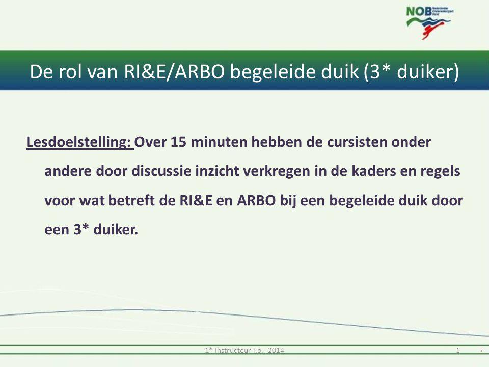 De rol van RI&E/ARBO begeleide duik (3* duiker) •Is er een Risico Inventarisatie en Evaluatie benodigd bij een begeleide duik.