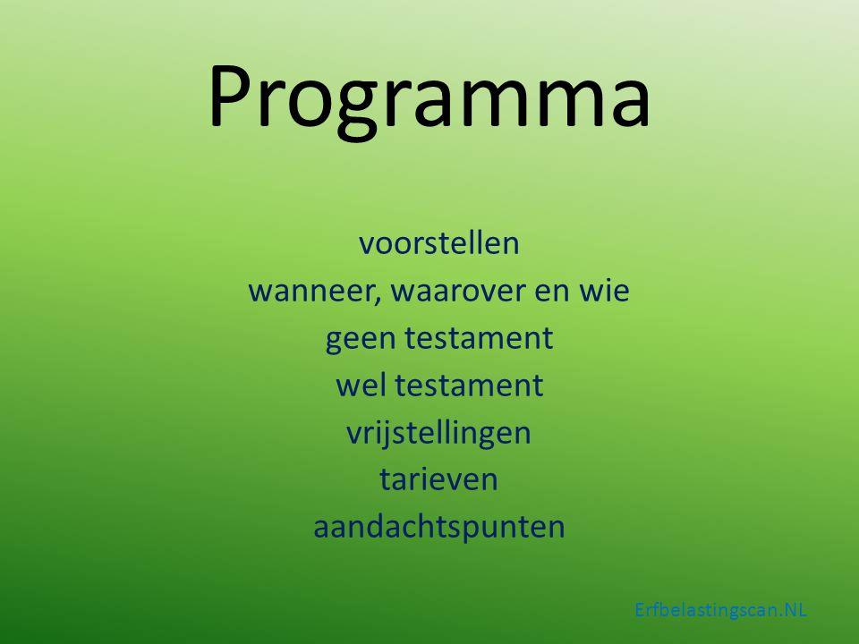 Programma voorstellen wanneer, waarover en wie geen testament wel testament vrijstellingen tarieven aandachtspunten Erfbelastingscan.NL