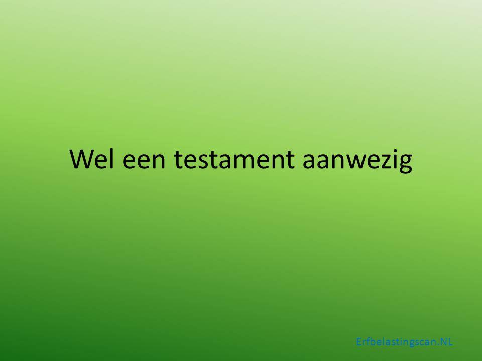 Wel een testament aanwezig Erfbelastingscan.NL