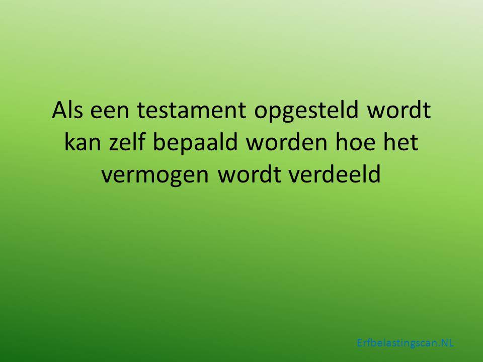 Als een testament opgesteld wordt kan zelf bepaald worden hoe het vermogen wordt verdeeld Erfbelastingscan.NL