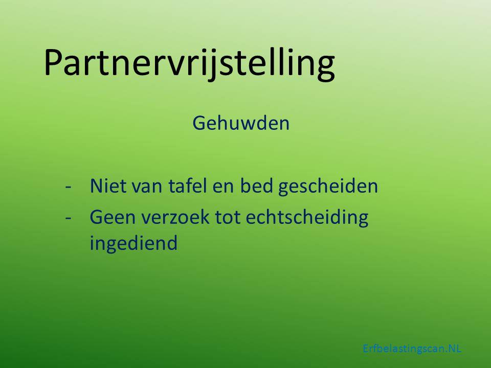 Partnervrijstelling Gehuwden -Niet van tafel en bed gescheiden -Geen verzoek tot echtscheiding ingediend Erfbelastingscan.NL