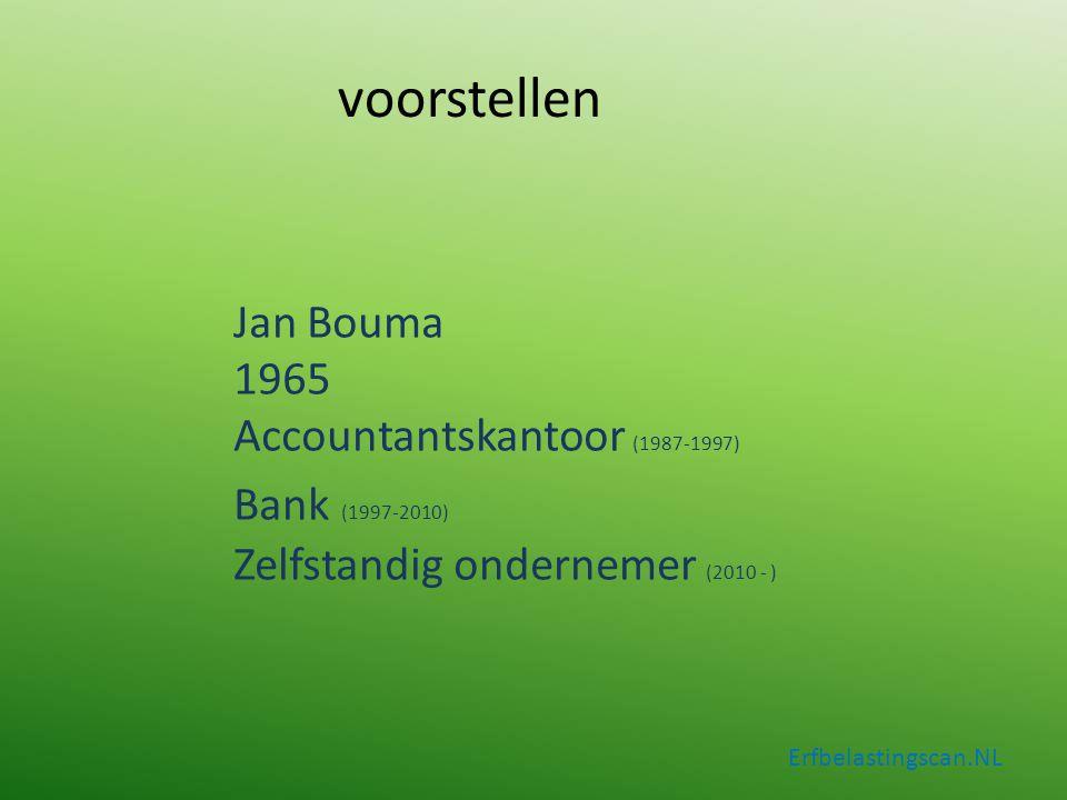 Jan Bouma 1965 Accountantskantoor (1987-1997) Bank (1997-2010) Zelfstandig ondernemer (2010 - ) voorstellen Erfbelastingscan.NL