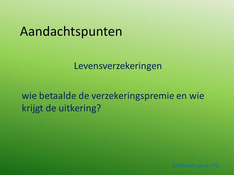 Aandachtspunten Levensverzekeringen wie betaalde de verzekeringspremie en wie krijgt de uitkering? Erfbelastingscan.NL