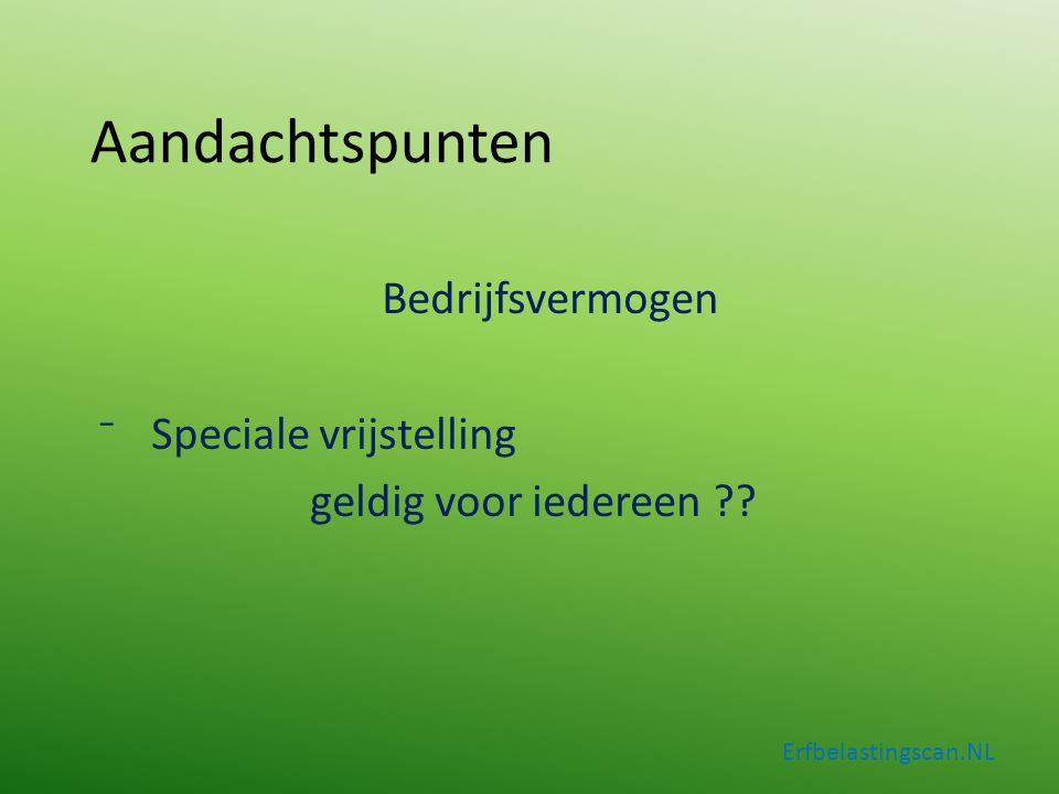 Aandachtspunten Bedrijfsvermogen ⁻Speciale vrijstelling geldig voor iedereen ?? Erfbelastingscan.NL