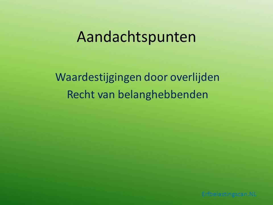 Aandachtspunten Waardestijgingen door overlijden Recht van belanghebbenden Erfbelastingscan.NL