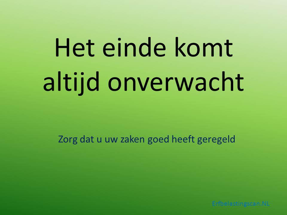 Het einde komt altijd onverwacht Zorg dat u uw zaken goed heeft geregeld Erfbelastingscan.NL