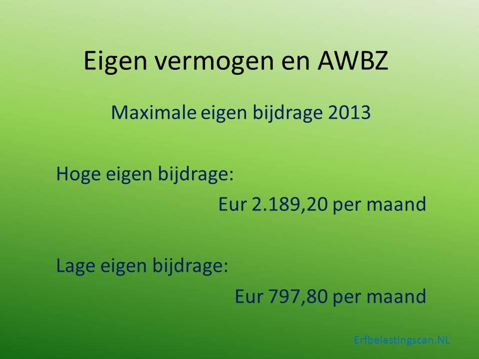 Erfbelastingscan.NL Maximale eigen bijdrage 2013 Hoge eigen bijdrage: Eur 2.189,20 per maand Lage eigen bijdrage: Eur 797,80 per maand Eigen vermogen