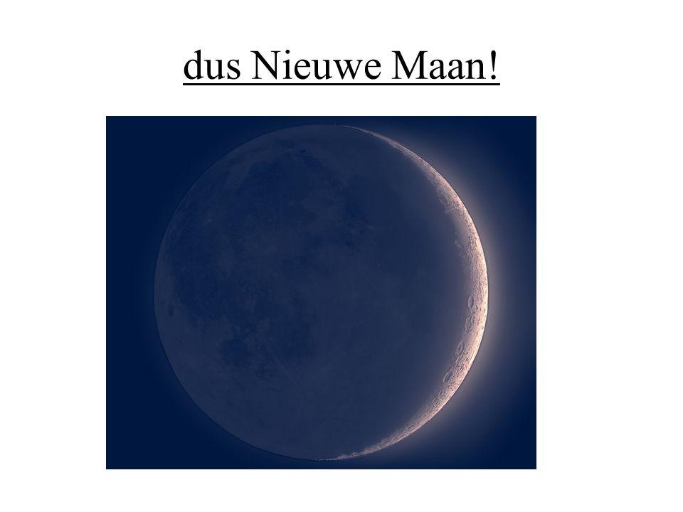 dus Nieuwe Maan!