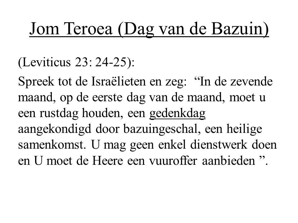 """Jom Teroea (Dag van de Bazuin) (Leviticus 23: 24-25): Spreek tot de Israëlieten en zeg: """"In de zevende maand, op de eerste dag van de maand, moet u ee"""