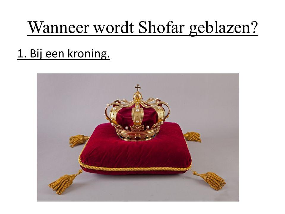 Wanneer wordt Shofar geblazen? 1. Bij een kroning.