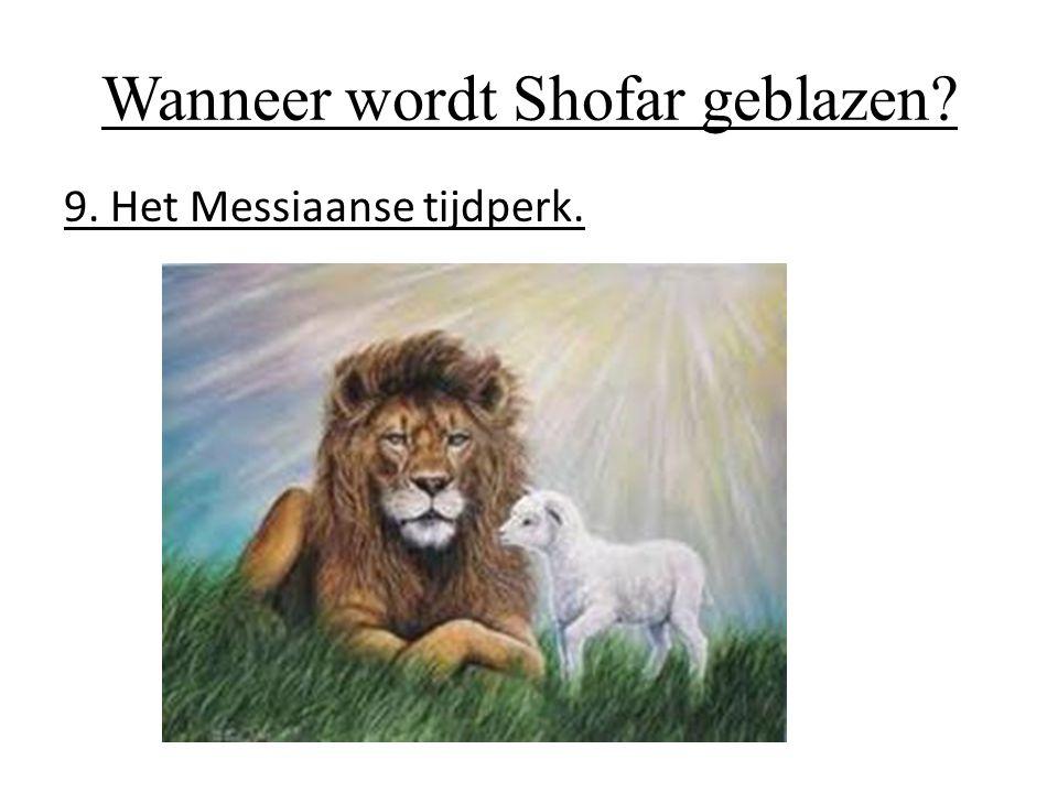 Wanneer wordt Shofar geblazen? 9. Het Messiaanse tijdperk.