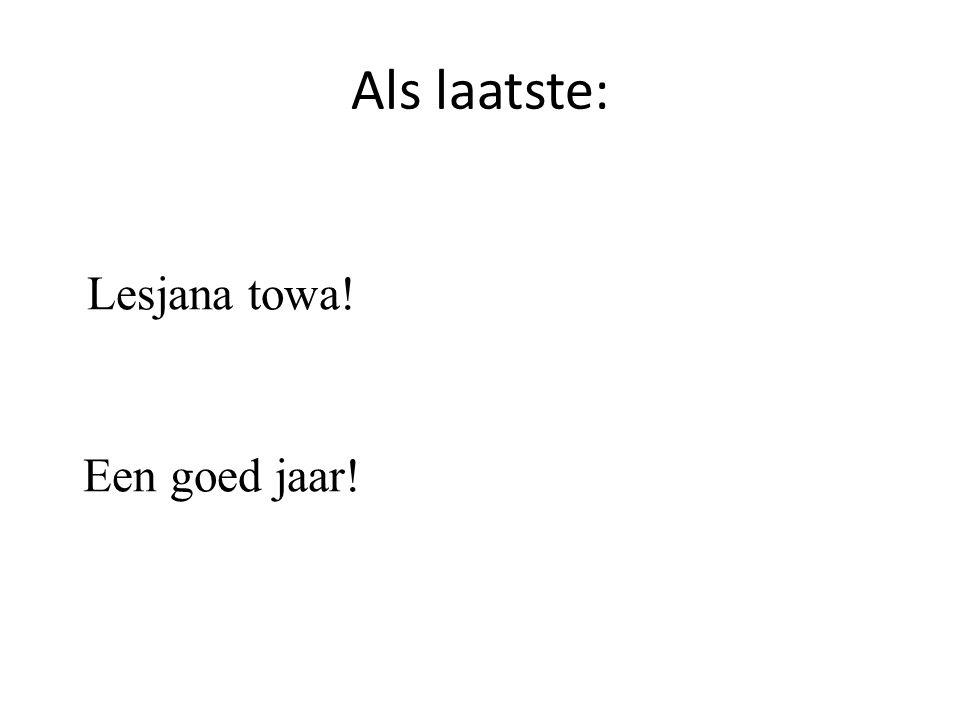 Als laatste: Lesjana towa! Een goed jaar!