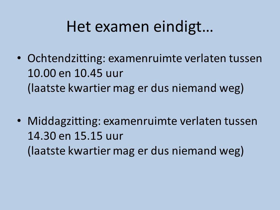 Het examen eindigt… • Ochtendzitting: examenruimte verlaten tussen 10.00 en 10.45 uur (laatste kwartier mag er dus niemand weg) • Middagzitting: exame
