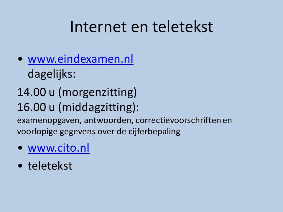 Internet en teletekst •www.eindexamen.nl dagelijks:www.eindexamen.nl 14.00 u (morgenzitting) 16.00 u (middagzitting): examenopgaven, antwoorden, corre