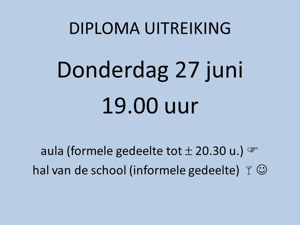 DIPLOMA UITREIKING Donderdag 27 juni 19.00 uur aula (formele gedeelte tot  20.30 u.)  hal van de school (informele gedeelte)  