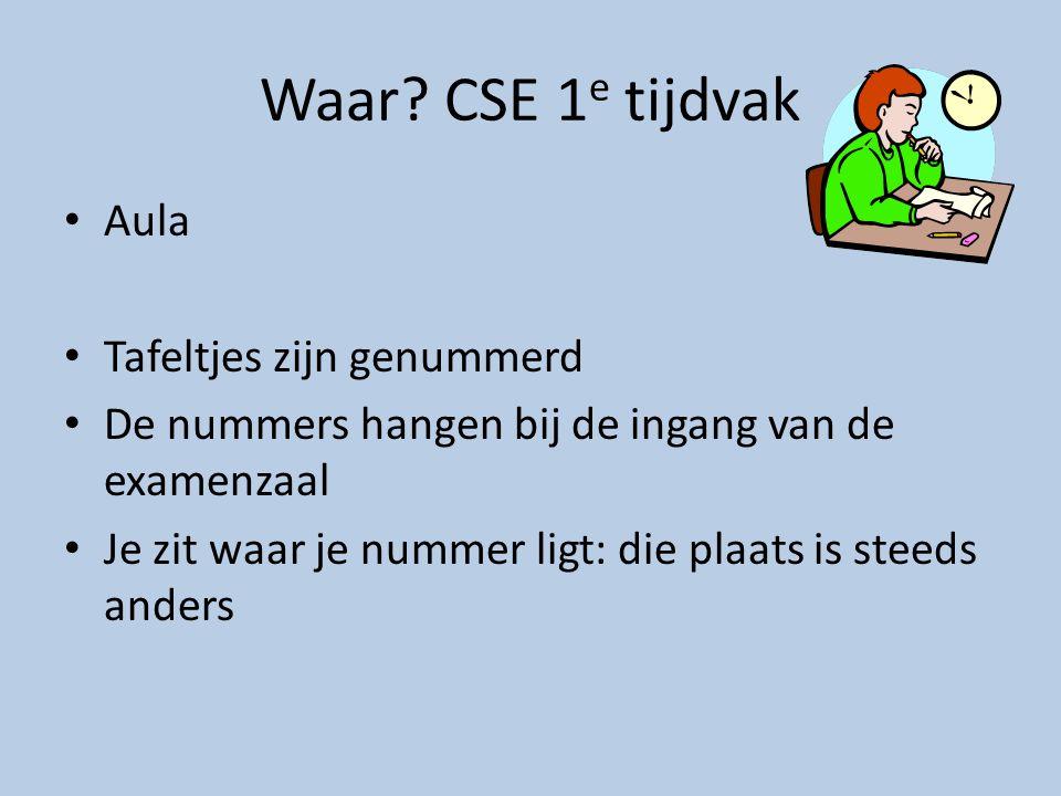 Waar? CSE 1 e tijdvak • Aula • Tafeltjes zijn genummerd • De nummers hangen bij de ingang van de examenzaal • Je zit waar je nummer ligt: die plaats i