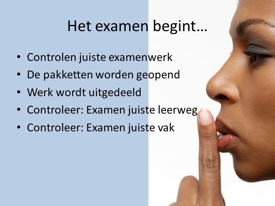 Het examen begint… • Controlen juiste examenwerk • De pakketten worden geopend • Werk wordt uitgedeeld • Controleer: Examen juiste leerweg • Controlee
