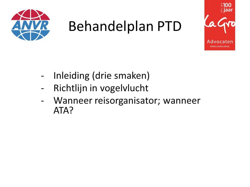 Behandelplan PTD -Inleiding (drie smaken) -Richtlijn in vogelvlucht -Wanneer reisorganisator; wanneer ATA?