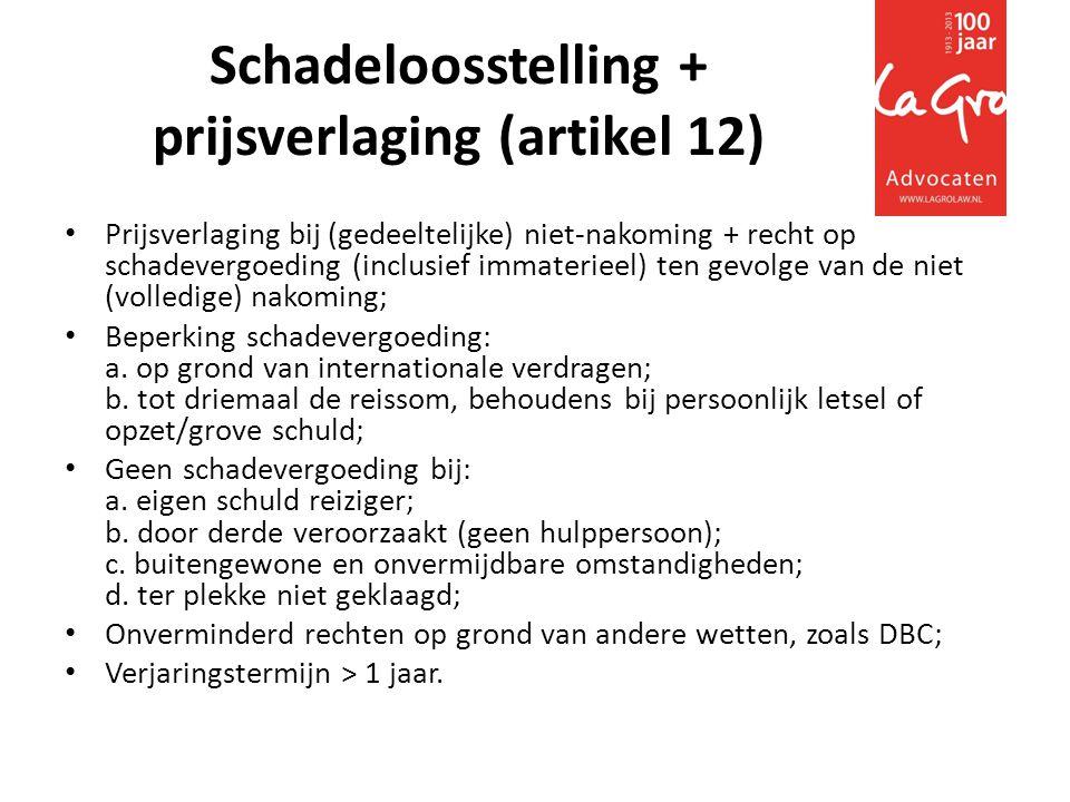 Schadeloosstelling + prijsverlaging (artikel 12) • Prijsverlaging bij (gedeeltelijke) niet-nakoming + recht op schadevergoeding (inclusief immaterieel) ten gevolge van de niet (volledige) nakoming; • Beperking schadevergoeding: a.