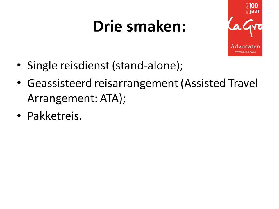 Drie smaken: • Single reisdienst (stand-alone); • Geassisteerd reisarrangement (Assisted Travel Arrangement: ATA); • Pakketreis.