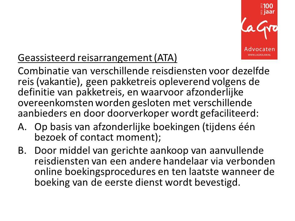 Geassisteerd reisarrangement (ATA) Combinatie van verschillende reisdiensten voor dezelfde reis (vakantie), geen pakketreis opleverend volgens de definitie van pakketreis, en waarvoor afzonderlijke overeenkomsten worden gesloten met verschillende aanbieders en door doorverkoper wordt gefaciliteerd: A.Op basis van afzonderlijke boekingen (tijdens één bezoek of contact moment); B.Door middel van gerichte aankoop van aanvullende reisdiensten van een andere handelaar via verbonden online boekingsprocedures en ten laatste wanneer de boeking van de eerste dienst wordt bevestigd.