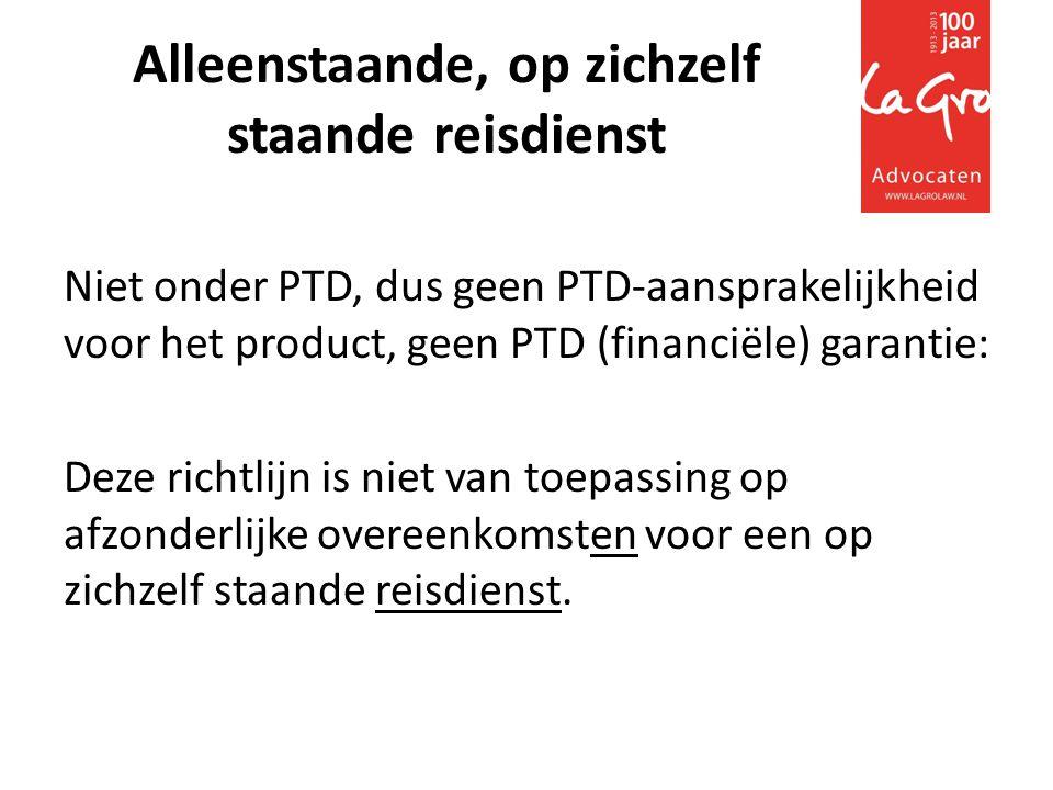Alleenstaande, op zichzelf staande reisdienst Niet onder PTD, dus geen PTD-aansprakelijkheid voor het product, geen PTD (financiële) garantie: Deze richtlijn is niet van toepassing op afzonderlijke overeenkomsten voor een op zichzelf staande reisdienst.