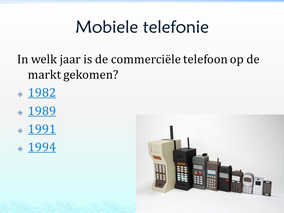Mobiele telefonie In welk jaar is de commerciële telefoon op de markt gekomen?  1982 1982  1989 1989  1991 1991  1994 1994
