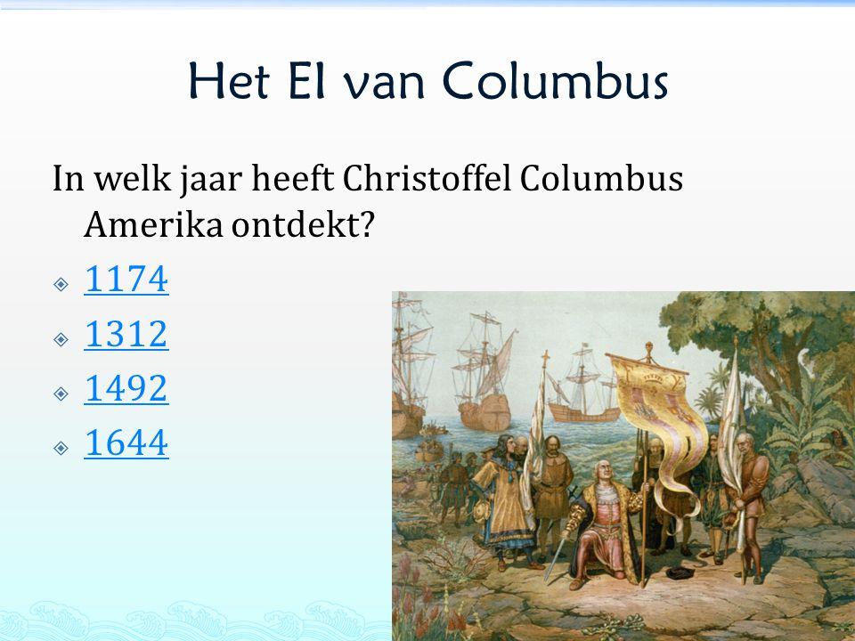 Het EI van Columbus In welk jaar heeft Christoffel Columbus Amerika ontdekt?  1174 1174  1312 1312  1492 1492  1644 1644