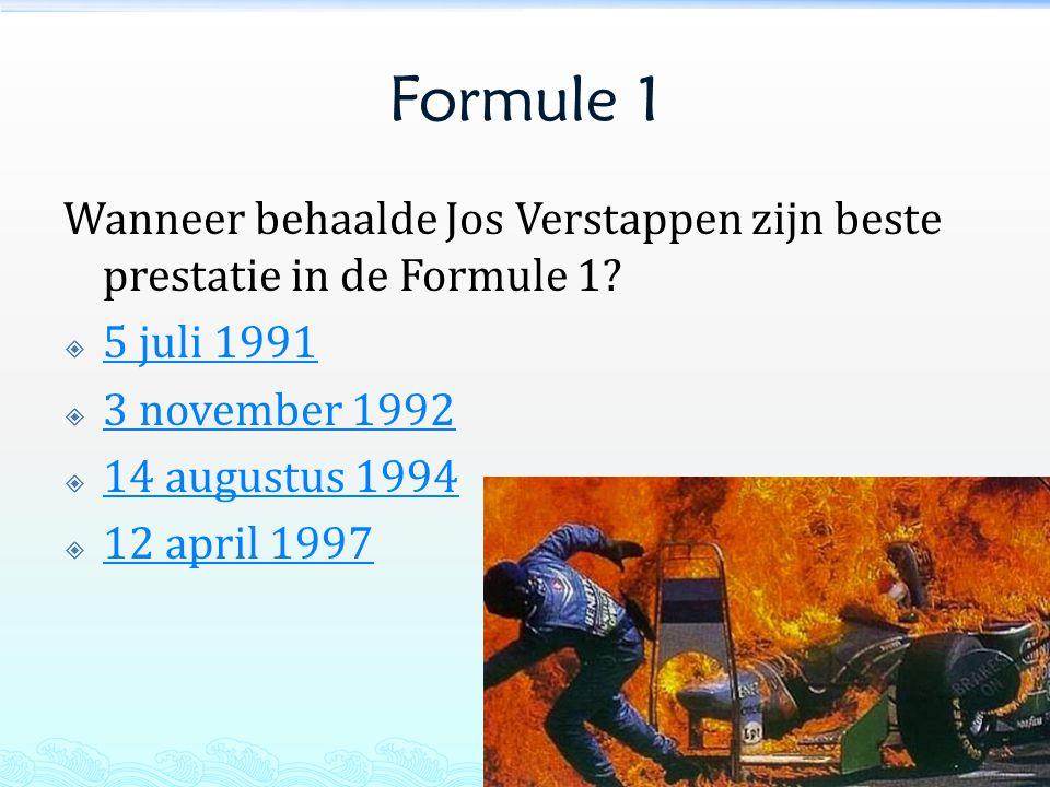 Formule 1 Wanneer behaalde Jos Verstappen zijn beste prestatie in de Formule 1?  5 juli 1991 5 juli 1991  3 november 1992 3 november 1992  14 augus
