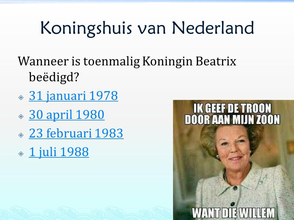 Koningshuis van Nederland Wanneer is toenmalig Koningin Beatrix beëdigd?  31 januari 1978 31 januari 1978  30 april 1980 30 april 1980  23 februari